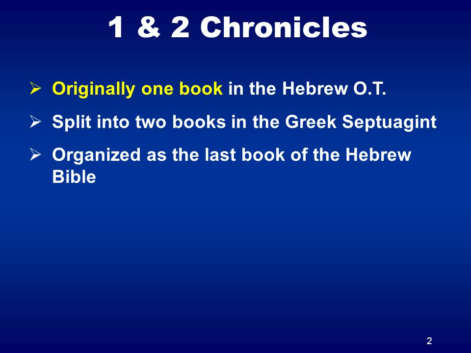 2 1 & 2 Chronicles Originally one book in the Hebrew O.T.