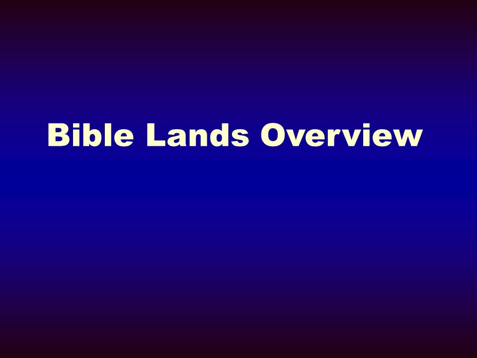Bible Lands Overview