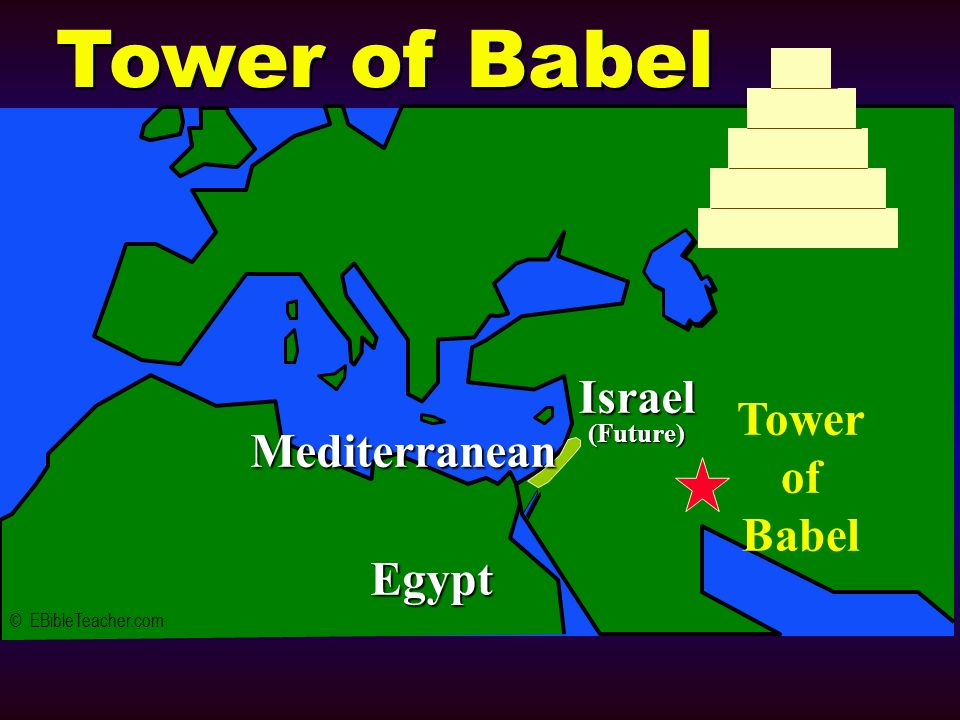 Tower of Babel © EBibleTeacher.com Mediterranean Israel(Future) Egypt Tower of Babel