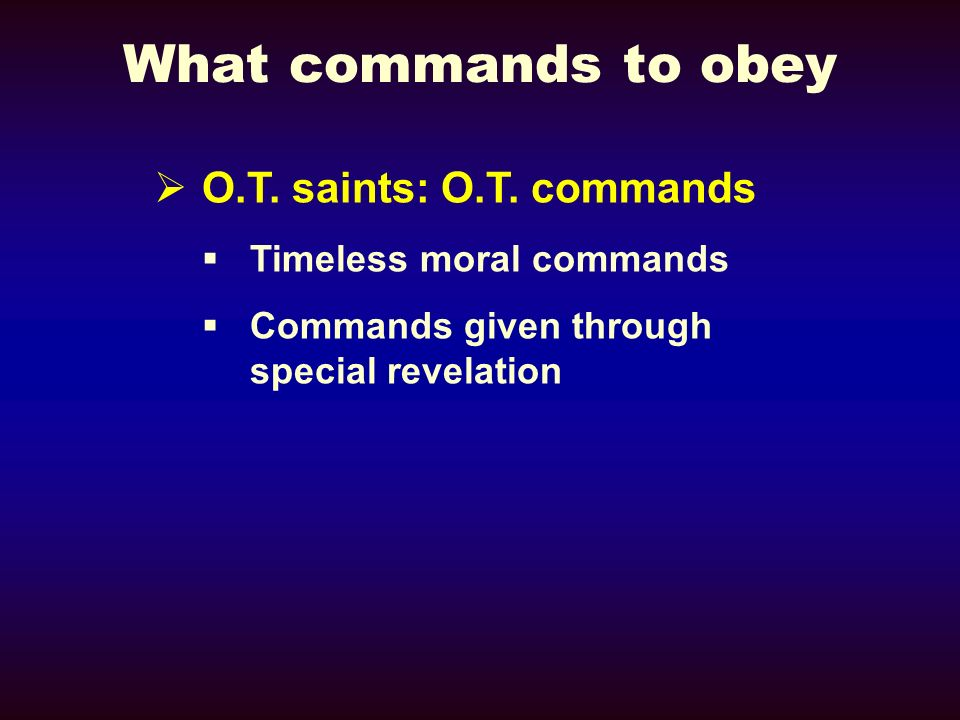 What commands to obey O.T. saints: O.T.