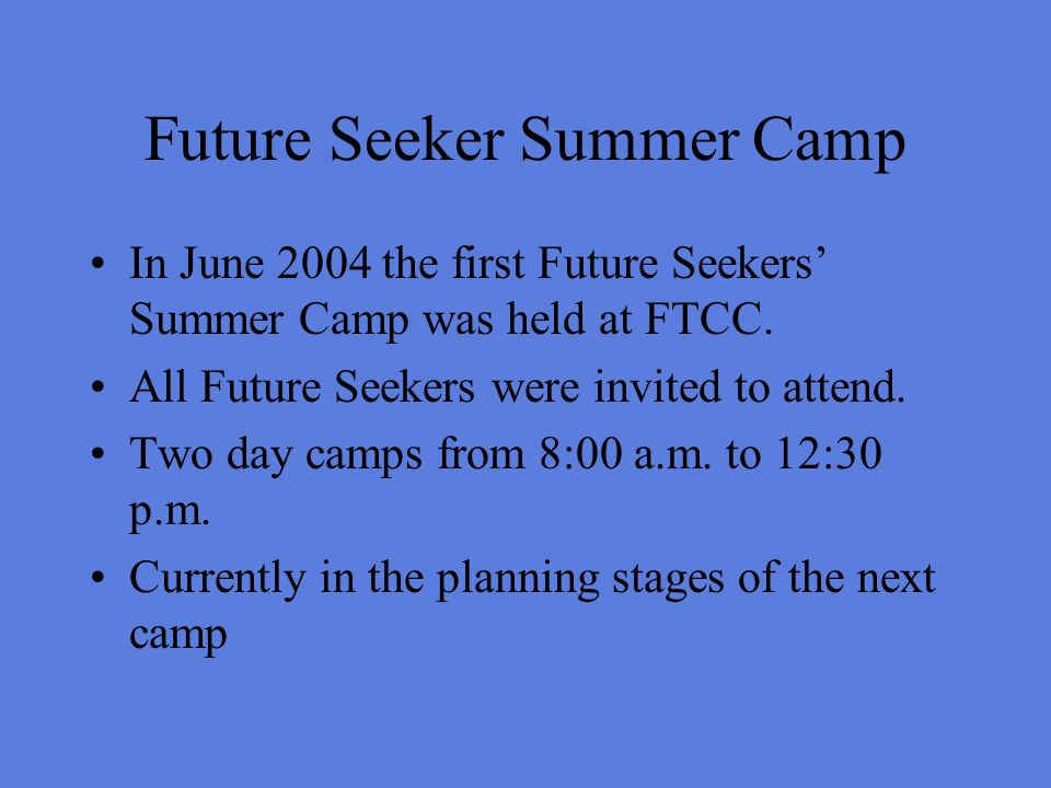 Future Seeker Summer Camp In June 2004 the first Future Seekers Summer Camp was held at FTCC.
