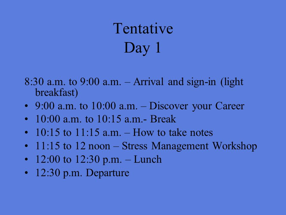 Tentative Day 1 8:30 a.m. to 9:00 a.m. – Arrival and sign-in (light breakfast) 9:00 a.m.