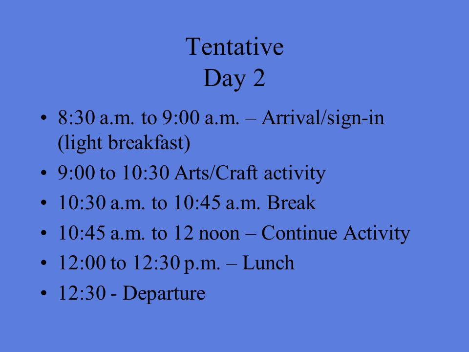 Tentative Day 2 8:30 a.m. to 9:00 a.m.