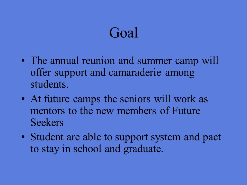 Goal The annual reunion and summer camp will offer support and camaraderie among students.