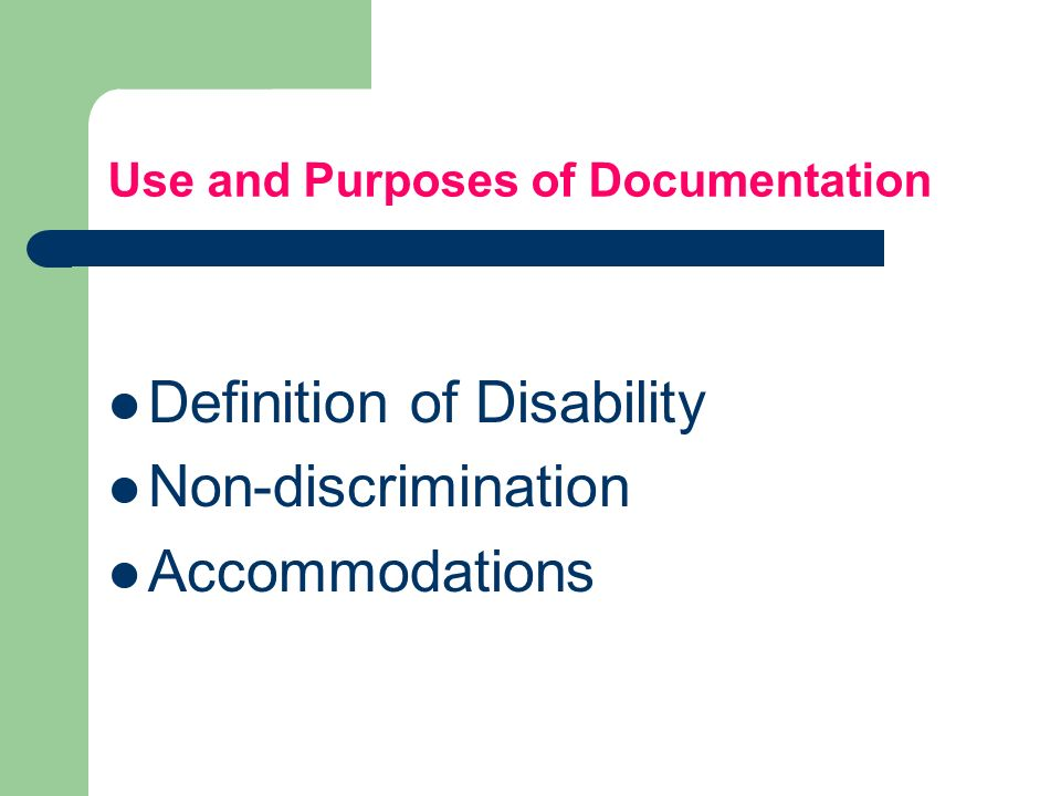 Use and Purposes of Documentation Definition of Disability Non-discrimination Accommodations