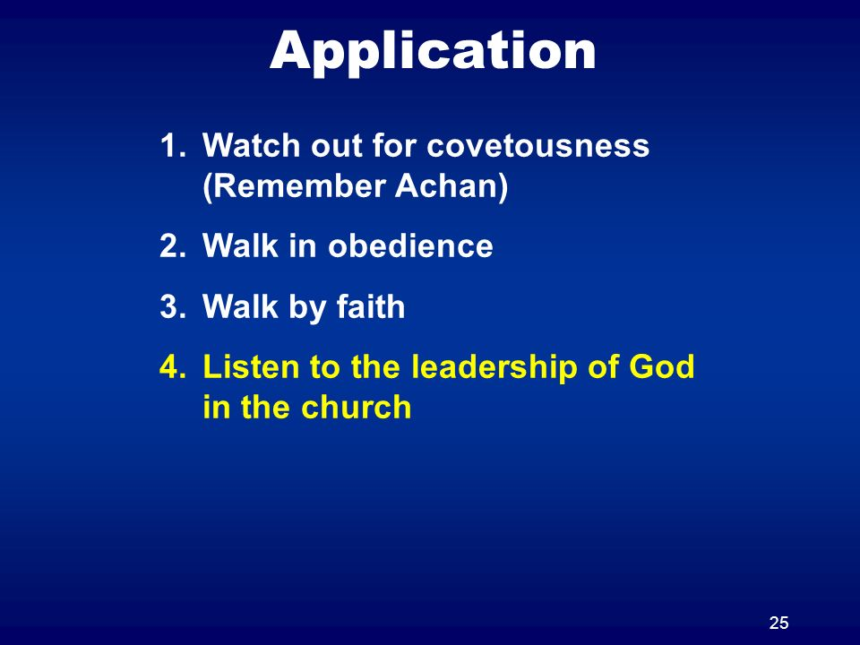 25 Application 1.Watch out for covetousness (Remember Achan) 2.Walk in obedience 3.Walk by faith 4.Listen to the leadership of God in the church