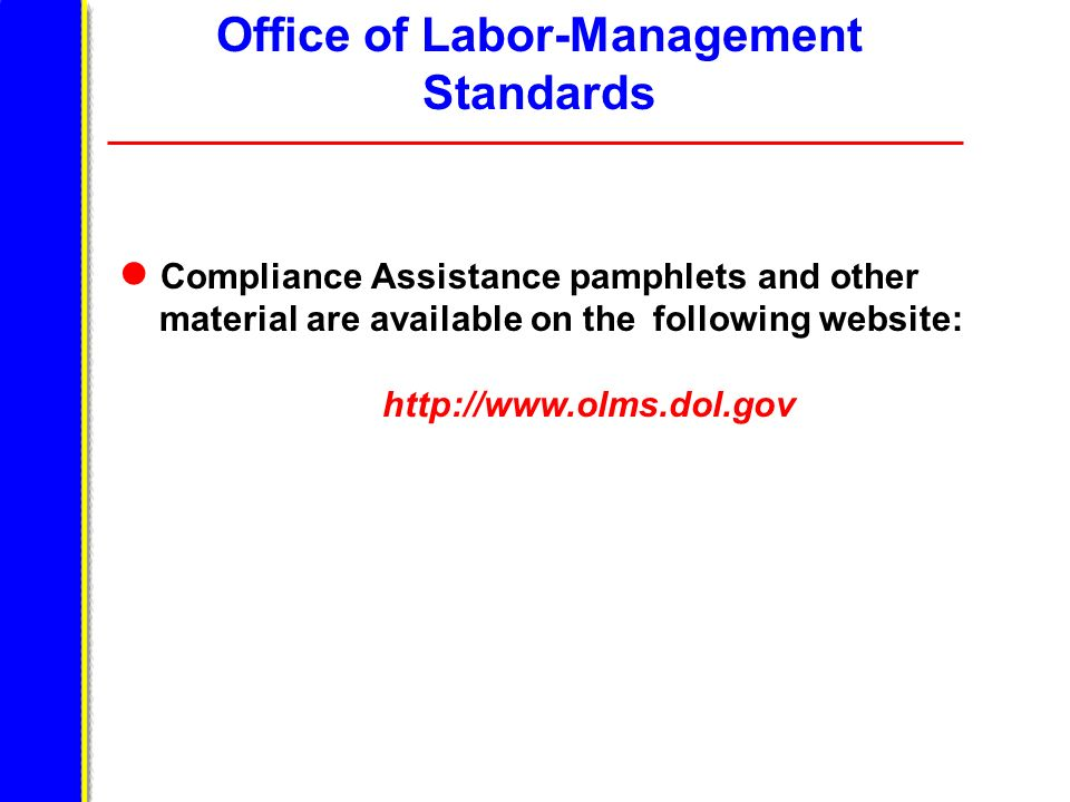 Compliance Assistance pamphlets and other material are available on the following website: http://www.olms.dol.gov Office of Labor-Management Standards