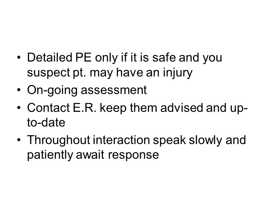 Detailed PE only if it is safe and you suspect pt.