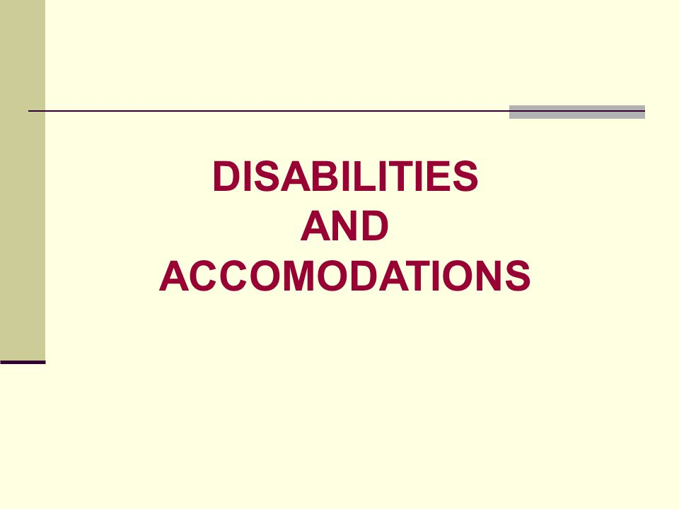 DISABILITIES AND ACCOMODATIONS