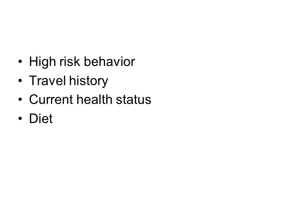 High risk behavior Travel history Current health status Diet