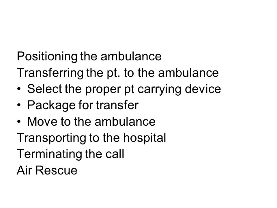Positioning the ambulance Transferring the pt.