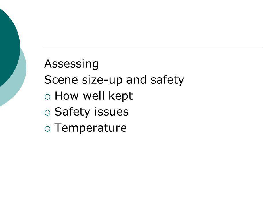 Assessing Scene size-up and safety How well kept Safety issues Temperature
