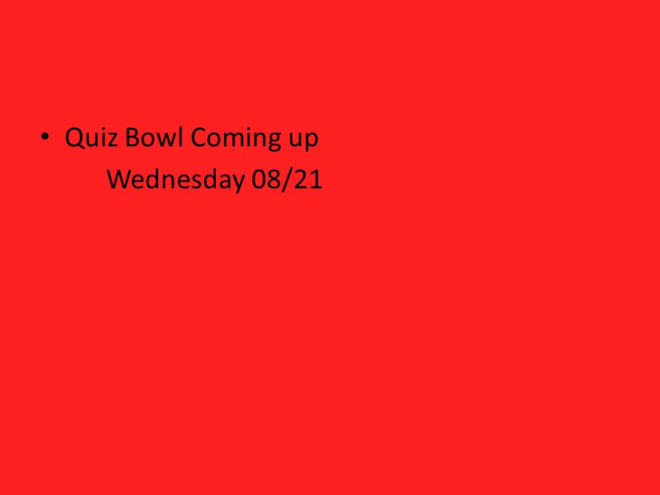 Quiz Bowl Coming up Wednesday 08/21