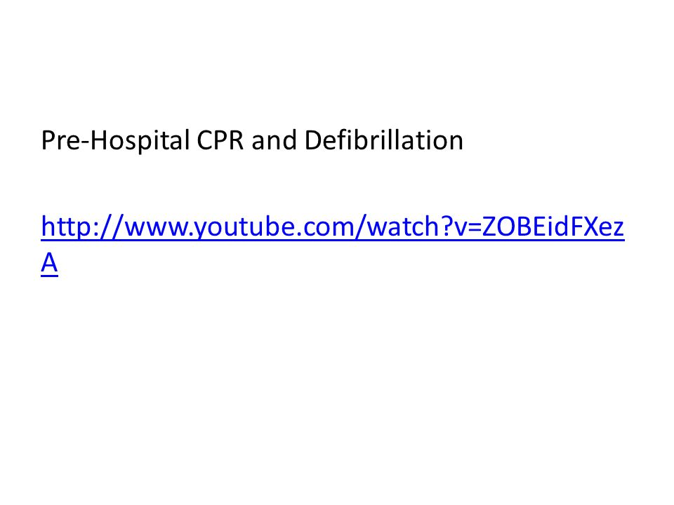 Pre-Hospital CPR and Defibrillation http://www.youtube.com/watch v=ZOBEidFXez A