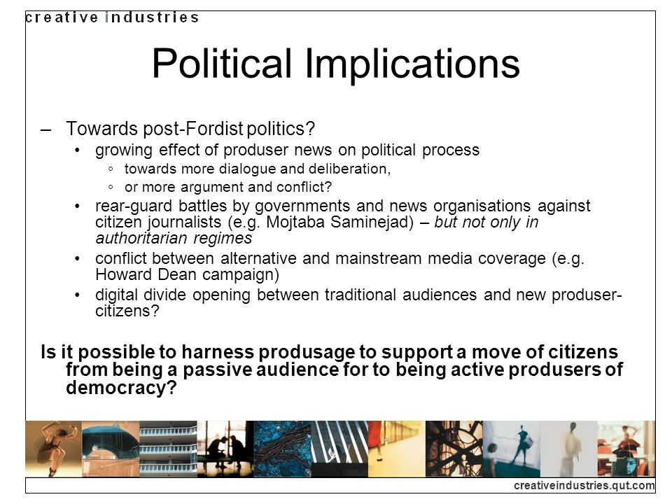 creativeindustries.qut.com Political Implications Towards post-Fordist politics.