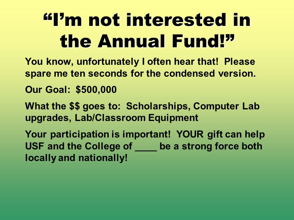 Im not interested in the Annual Fund. You know, unfortunately I often hear that.