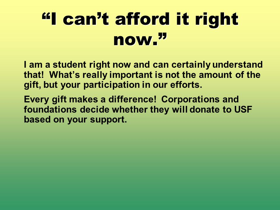 I cant afford it right now. I am a student right now and can certainly understand that.