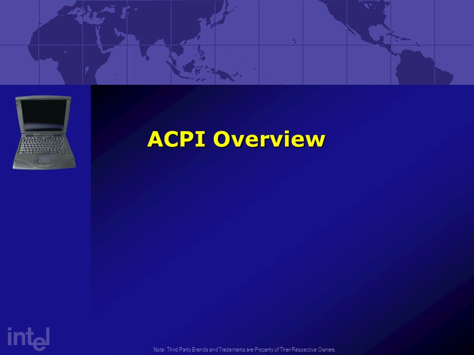 Note: Third Party Brands and Trademarks are Property of Their Respective Owners. ACPI Overview