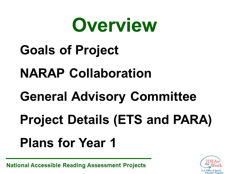 National Accessible Reading Assessment Projects Goals of Project NARAP Collaboration General Advisory Committee Project Details (ETS and PARA) Plans for Year 1 Overview