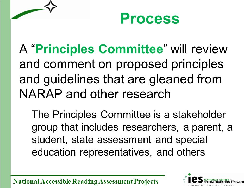 National Accessible Reading Assessment Projects Process A Principles Committee will review and comment on proposed principles and guidelines that are gleaned from NARAP and other research The Principles Committee is a stakeholder group that includes researchers, a parent, a student, state assessment and special education representatives, and others