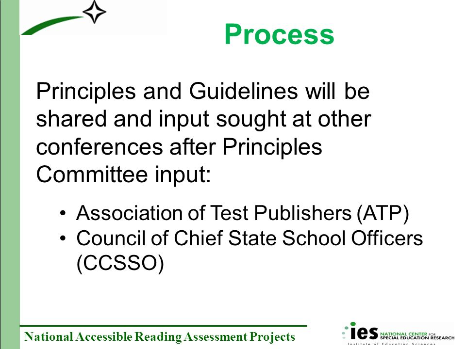 National Accessible Reading Assessment Projects Process Principles and Guidelines will be shared and input sought at other conferences after Principles Committee input: Association of Test Publishers (ATP) Council of Chief State School Officers (CCSSO)