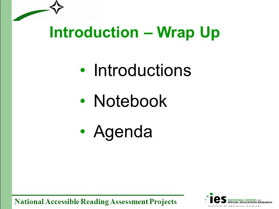 National Accessible Reading Assessment Projects Introductions Notebook Agenda Introduction – Wrap Up