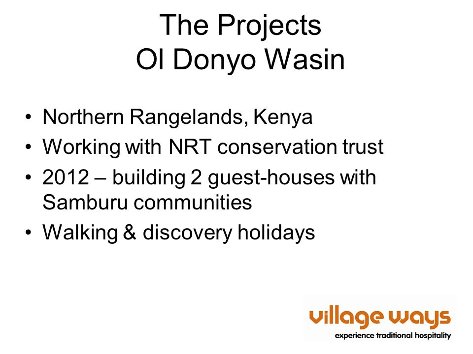 The Projects Ol Donyo Wasin Northern Rangelands, Kenya Working with NRT conservation trust 2012 – building 2 guest-houses with Samburu communities Walking & discovery holidays