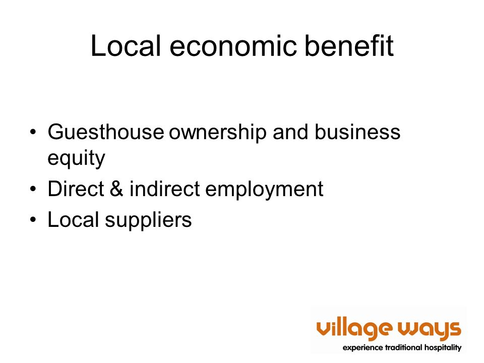 Local economic benefit Guesthouse ownership and business equity Direct & indirect employment Local suppliers