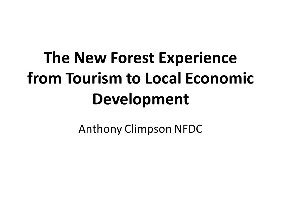 The New Forest Experience from Tourism to Local Economic Development Anthony Climpson NFDC