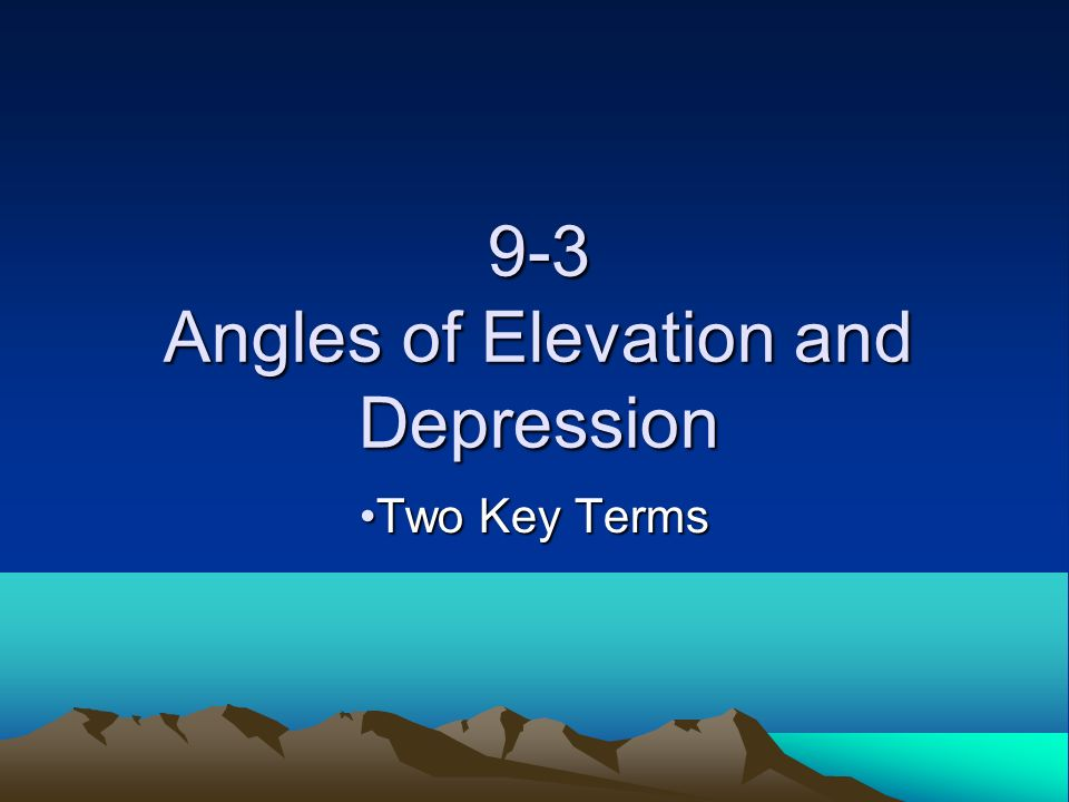 9-3 Angles of Elevation and Depression Two Key TermsTwo Key Terms