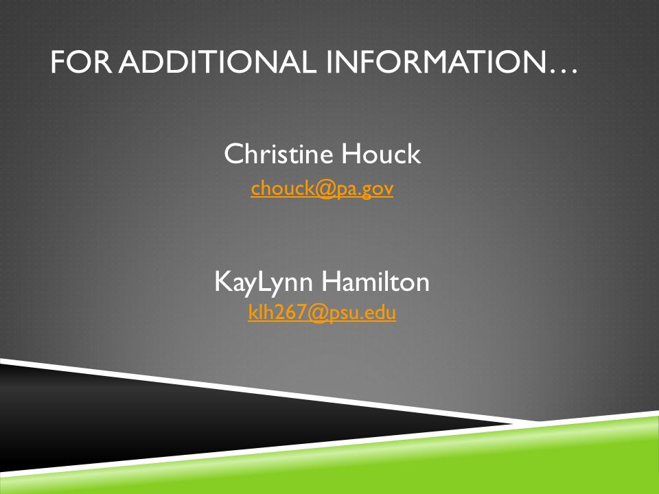 FOR ADDITIONAL INFORMATION… Christine Houck KayLynn Hamilton