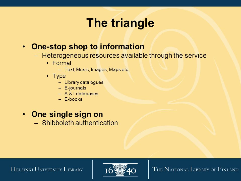 The triangle One-stop shop to information –Heterogeneous resources available through the service Format –Text, Music, Images, Maps etc.