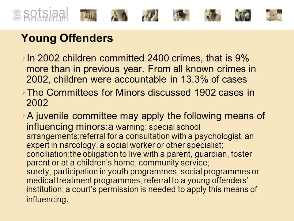 Young Offenders In 2002 children committed 2400 crimes, that is 9% more than in previous year.
