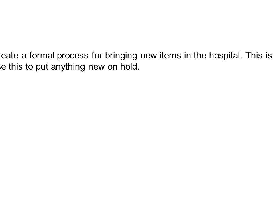 Create a formal process for bringing new items in the hospital.