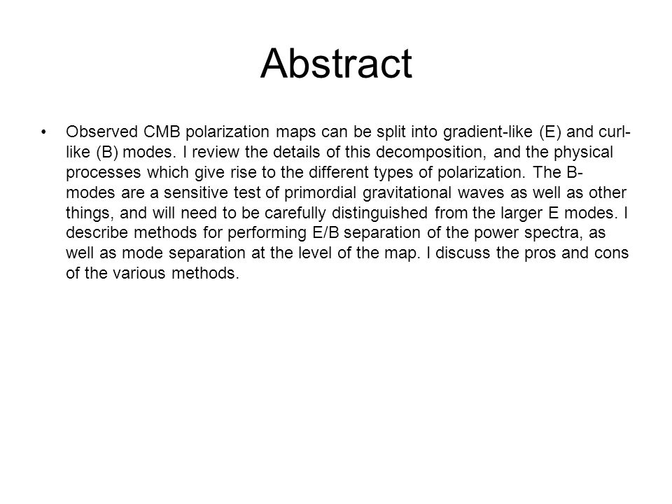 Abstract Observed CMB polarization maps can be split into gradient-like (E) and curl- like (B) modes.