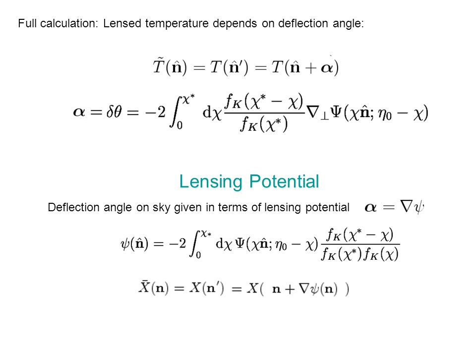 Full calculation: Lensed temperature depends on deflection angle: Lensing Potential Deflection angle on sky given in terms of lensing potential