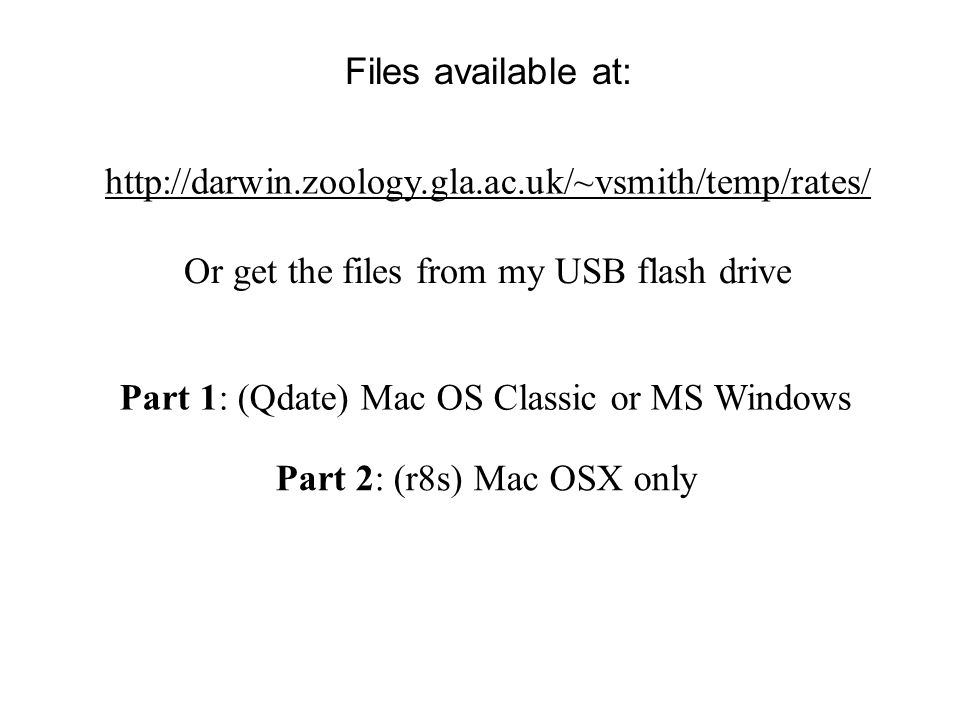 http://darwin.zoology.gla.ac.uk/~vsmith/temp/rates/ Or get the files from my USB flash drive Part 1: (Qdate) Mac OS Classic or MS Windows Part 2: (r8s) Mac OSX only Files available at: