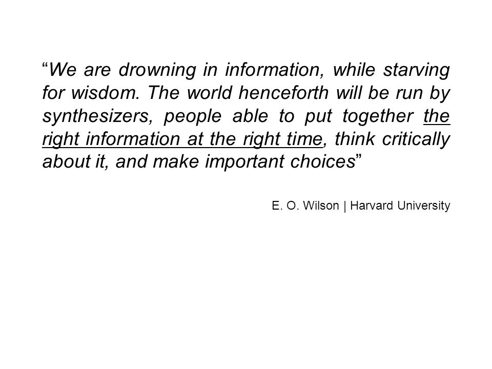 We are drowning in information, while starving for wisdom.