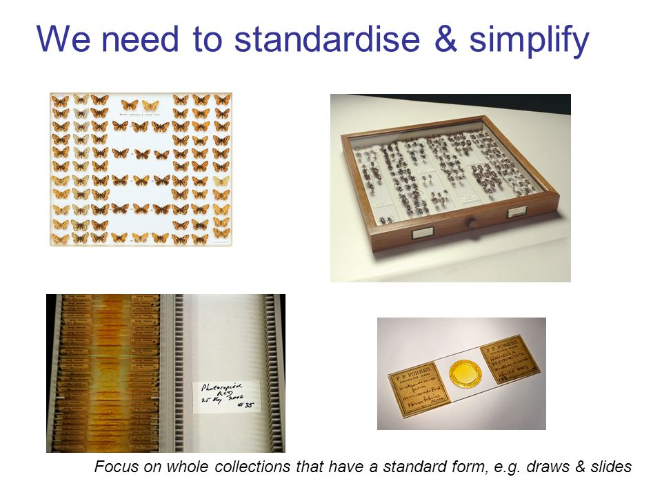 We need to standardise & simplify Focus on whole collections that have a standard form, e.g.