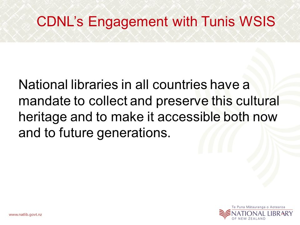 CDNLs Engagement with Tunis WSIS National libraries in all countries have a mandate to collect and preserve this cultural heritage and to make it accessible both now and to future generations.