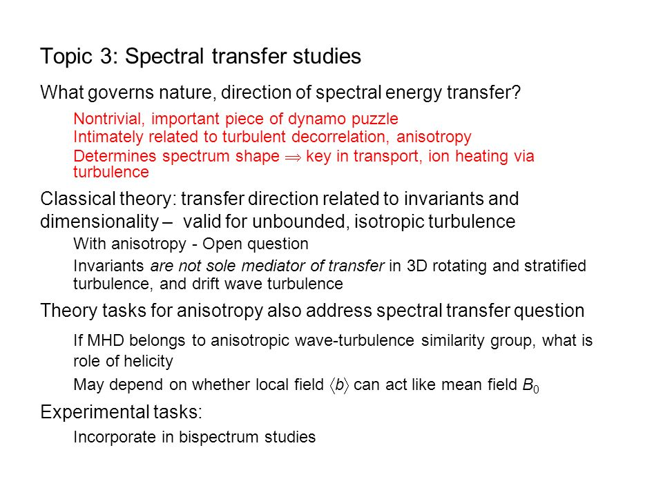 Topic 3: Spectral transfer studies What governs nature, direction of spectral energy transfer.