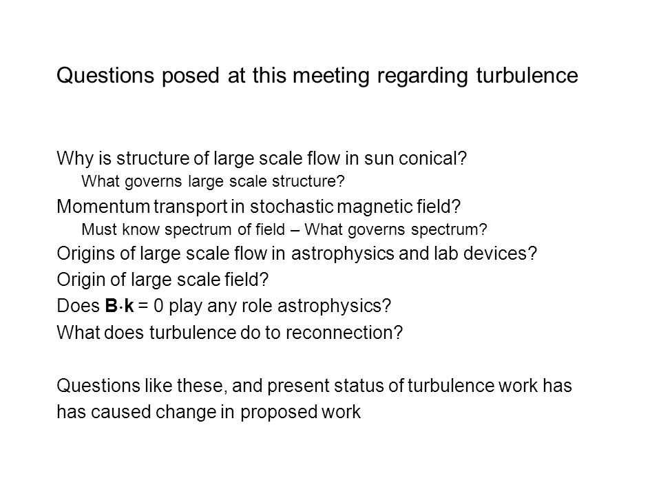 Questions posed at this meeting regarding turbulence Why is structure of large scale flow in sun conical.