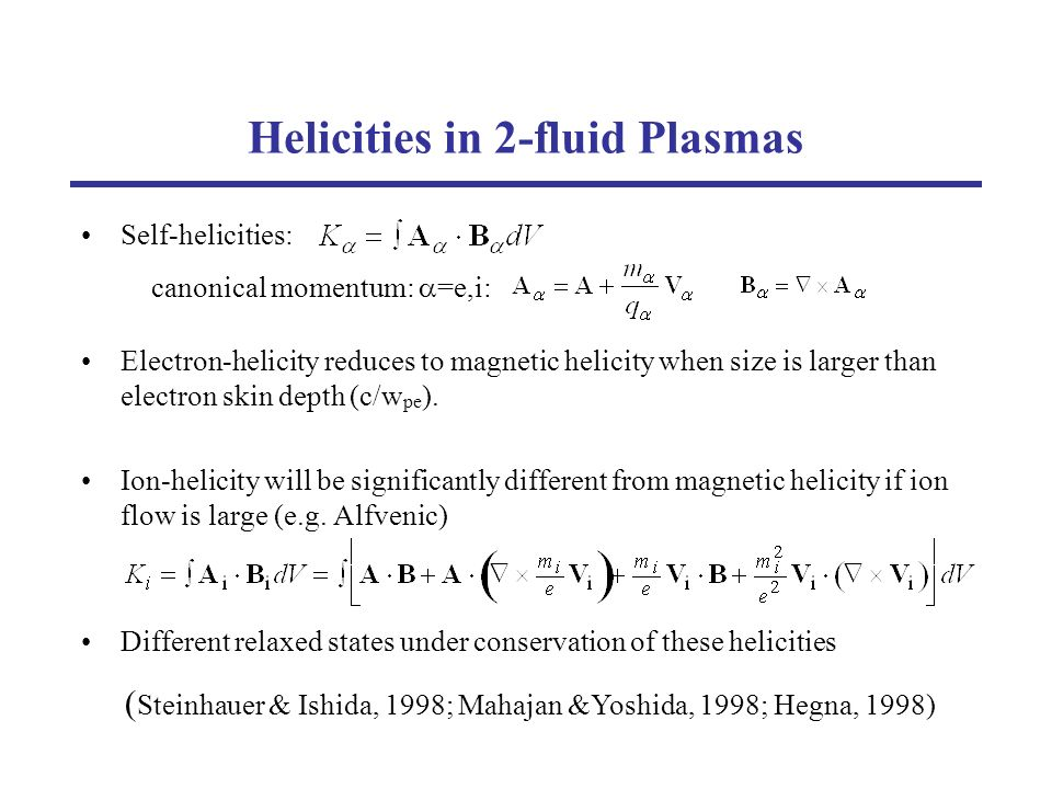 Helicities in 2-fluid Plasmas Self-helicities: Electron-helicity reduces to magnetic helicity when size is larger than electron skin depth (c/w pe ).