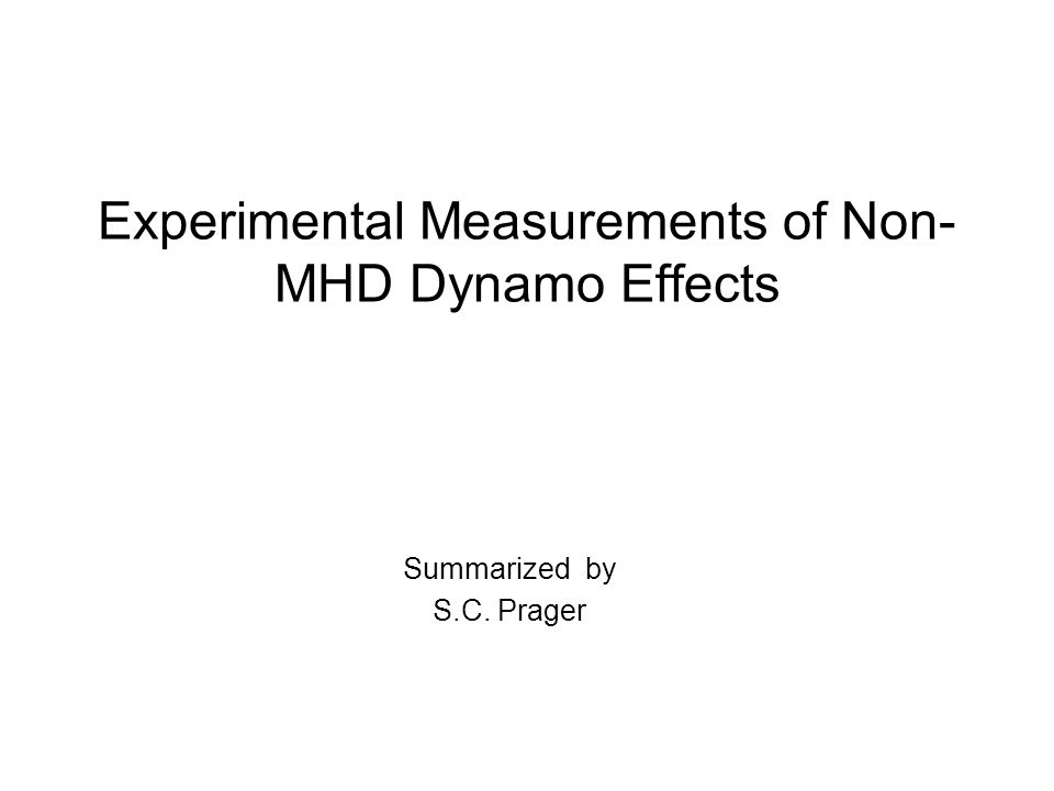 Experimental Measurements of Non- MHD Dynamo Effects Summarized by S.C. Prager