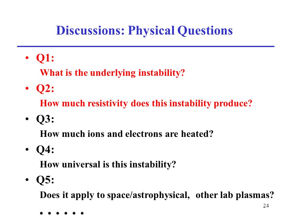 24 Discussions: Physical Questions Q1: What is the underlying instability.