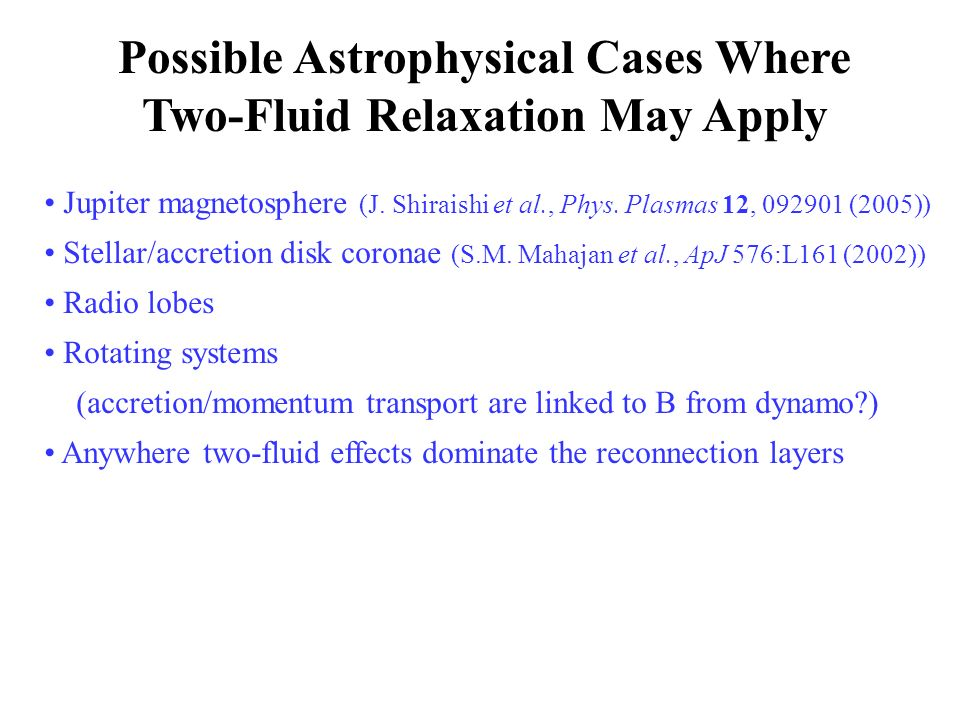 Possible Astrophysical Cases Where Two-Fluid Relaxation May Apply Jupiter magnetosphere (J.