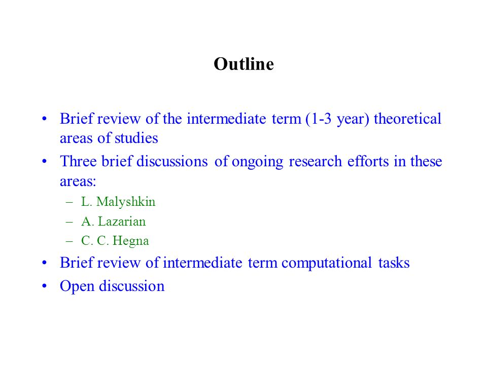 Outline Brief review of the intermediate term (1-3 year) theoretical areas of studies Three brief discussions of ongoing research efforts in these areas: –L.