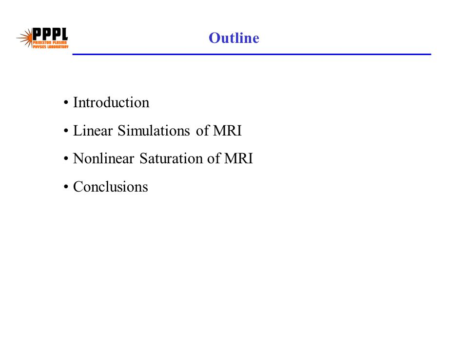Outline Introduction Linear Simulations of MRI Nonlinear Saturation of MRI Conclusions