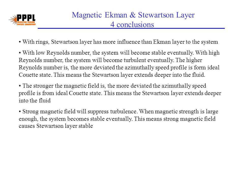 Magnetic Ekman & Stewartson Layer 4 conclusions With rings, Stewartson layer has more influence than Ekman layer to the system With low Reynolds number, the system will become stable eventually.