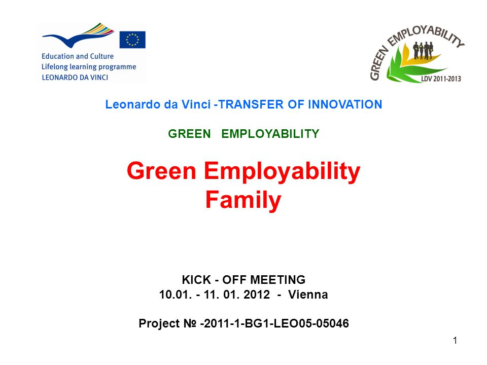 1 Leonardo da Vinci -TRANSFER OF INNOVATION GREEN EMPLOYABILITY Green Employability Family KICK - OFF MEETING 10.01.